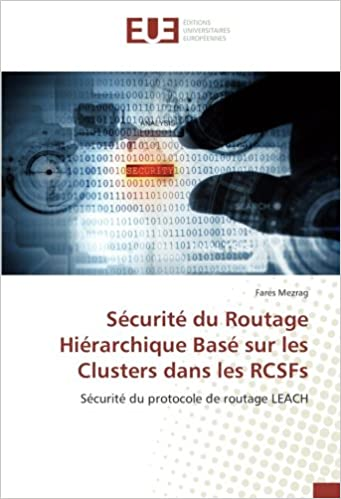 Seacutecuriteacute du Routage Hieacuterarchique Baseacute sur les Clusters dans les RCSFs Seacutecuriteacute du protocole de routage LEACH French Edition