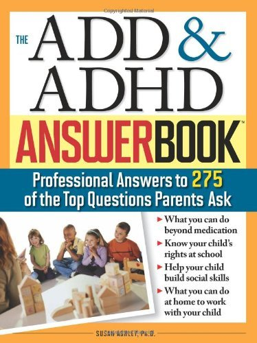 The ADD & ADHD Answer Book: Professional Answers to 275 of the Top Questions Parents Ask (Prayer For A Child With A Learning Disability)