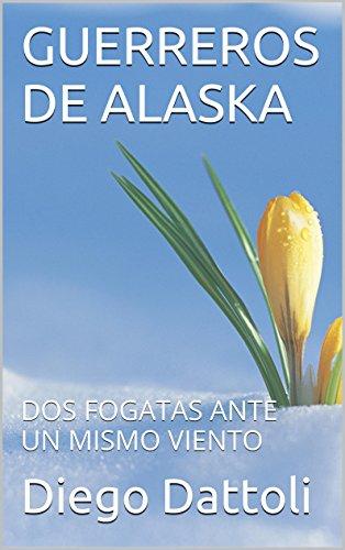 Descargar Libro Guerreros De Alaska: Dos Fogatas Ante Un Mismo Viento Diego Dattoli