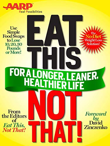 Eat This, Not That (AARP ED): for a Longer, Leaner, Healthier Life!: The fast, effective weight-loss plan to save you 10, 20, 30 pounds--or more!