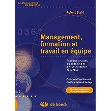 Management formation et travail en équipe : Pratiques issues du coaching et de l'intelligence collective (Le management en pratique) (French Edition)