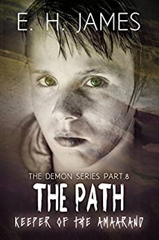 The Path: The Keeper of the Amaarand (The Demon Series Book 8) by [James, E.H.]