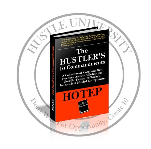 The Hustler's 10 Commandments (Deluxe Edition): A Collection of Corporate Best Practices, Ancient Wisdom and Guerrilla Tactics for Today's Independent-Minded Entrepreneur (Official Hustle University - Corporate Hustler