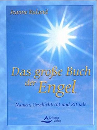 Das große Buch der Engel Taschenbuch – 1. April 2001 Jeanne Ruland Schirner Verlag 389767081X Esoterik