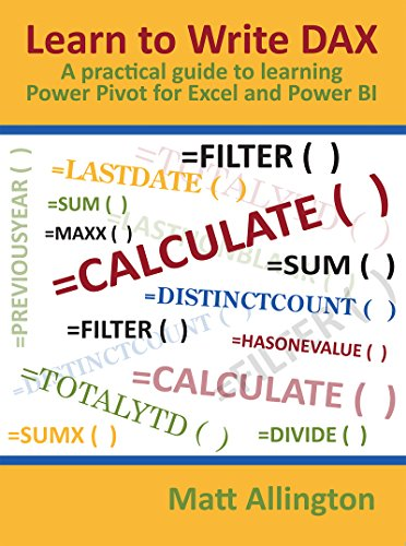 Learn to Write DAX: A practical guide to learning Power Pivot for Excel and Power BI ()