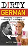 Dirty German: Everyday Slang from What's Up? to F*ck Off! (Dirty Everyday Slang)
