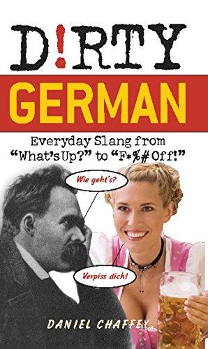 Dirty German: Everyday Slang from (Dirty Everyday Slang)