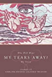 Who Will Wipe My Tears Away?, Earlina Gilford-Weaver, 1426930089