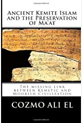 Ancient Kemite Islam and the Preservation of Ma'at: The missing link between Kemetic and Moorish Civilization Paperback