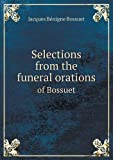 Selections from the Funeral Orations of Bossuet, Bossuet Jacques Bénigne and F. M. Warren, 5518691750