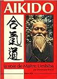 Image de Aikido La Voie De Maitre Ueshibo
