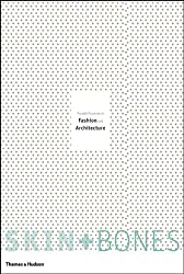 Skin + Bones: Parallel Practices in Fashion and Architecture