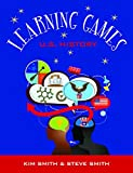 Learning Games : U. S. History, Smith, Kim and Smith, Steve, 0989563596