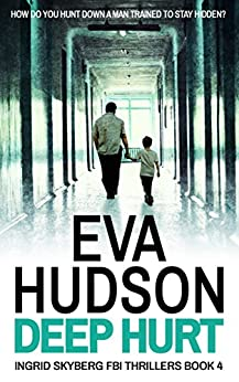 Deep Hurt (Ingrid Skyberg FBI Thrillers Book 4) by [Hudson, Eva]