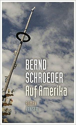 41dfe81e9c9345 Auf Amerika  Roman  Amazon.de  Bernd Schroeder  Bücher