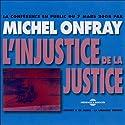 L'injustice de la justice Discours Auteur(s) : Michel Onfray Narrateur(s) : Michel Onfray