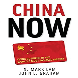 China Now: Doing Business in the World's Most Dynamic Market Audiobook