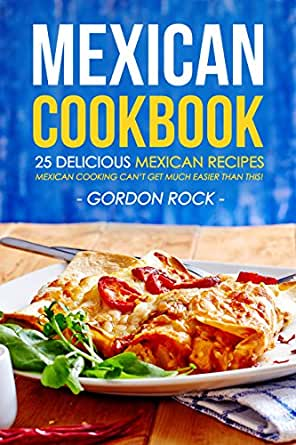 Mexican Cookbook - 25 Delicious Mexican Recipes: Mexican ...