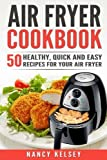 Air Fryer Cookbook: 50 Healthy, Quick And Easy Recipes For Your Air Fryer