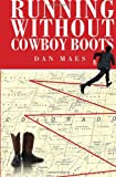 Running Without Cowboy Boots, Dan Maes, 1465334580