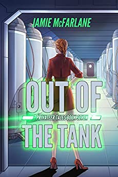 Out of the Tank (Privateer Tales Book 7) by [McFarlane, Jamie]