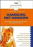 Hamburg mit Kindern: 300 preiswerte und spannende Aktivitäten für draußen und drinnen