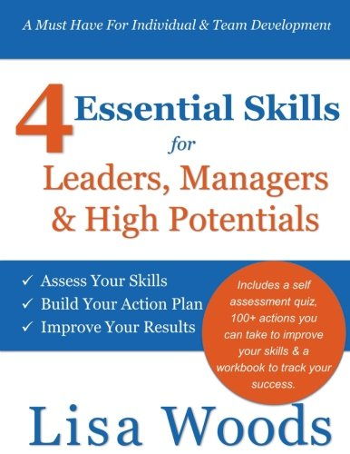 4 Essential Skills for Leaders, Managers & High Potentials: A Must Have For Individual & Team Development: Asses