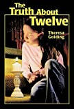 img - for The Truth About Twelve by Theresa Golding (2004-09-01) book / textbook / text book