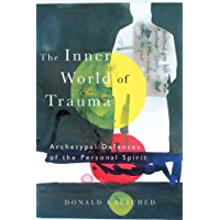 The Inner World of Trauma: Archetypal Defences of the Personal Spirit