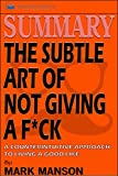 Summary: The Subtle Art of Not Giving a F*ck: A Counterintuitive Approach to Living a Good Life