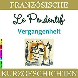Le Pendentif: Vergangenheit (Französische Kurzgeschichten für Anfänger) Hörbuch