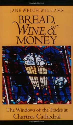 Bread, Wine, and Money: The Windows of the Trades at Chartres Cathedral by University Of Chicago Press