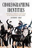 img - for Choreographing Identities: Folk Dance, Ethnicity And Festival in the United States And Canada book / textbook / text book
