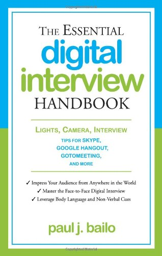The Essential Digital Interview Handbook: Lights, Camera, Interview: Tips for Skype, Google Hangout, GotoMeeting, and More (Essential Handbook)