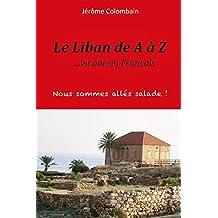 Le Liban de A A Z Vu Par Un Francais (2eme Edition)