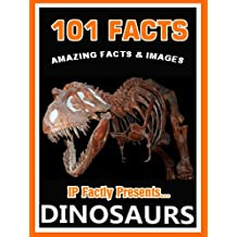 101 Facts... Dinosaurs. Dinosaur books for kids with awesome facts and images. (101 Animal Facts Book 19)