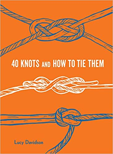 ab2cf408250 40 Knots and How to Tie Them: Lucy Davidson: 9781616897185: Amazon.com:  Books