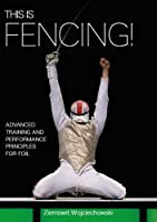 This Is Fencing!: Advanced Training And