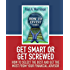 Get Smart or Get Screwed: How To Select The Best and Get The Most From Your Financial Advisor (How to Invest)