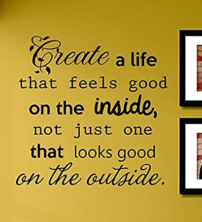 Amazoncom Create A Life That Feels Good On The Inside Not Just One