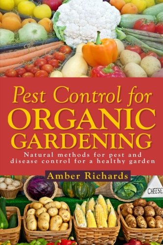 Pest Control for Organic Gardening: Natural Methods for Pest and Disease Control for a Healthy Garden