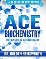Ace Biochemistry!: The EASY Guide to Ace Biochemistry