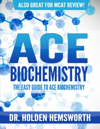 Ace Biochemistry!: The EASY Guide to Ace Biochemistry (Introduction To General Organic And Biochemistry 11th Edition)