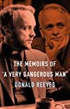 The Memoirs of a 'Very Dangerous Man', Reeves, Donald, 1847063136