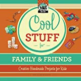 Cool Stuff for Family & Friends: Creative Handmade Projects for Kids