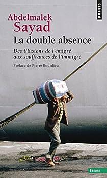 La Double Absence. Des illusions de l'émigré aux souffrances de l'immigré par Sayad