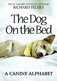 img - for The Dog On The Bed: A Canine Alphabet by Richard Teleky (2011-10-27) book / textbook / text book