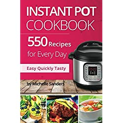 Instant Pot CookBook: 550 Recipes For Every Day. Healthy and Delicious Meals. Nutrition Facts Per Serving. Simple and Clear Instructions.