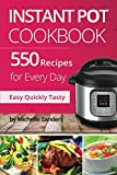 : Instant Pot CookBook: 550 Recipes For Every Day. Healthy and Delicious Meals. Nutrition Facts Per Serving. Simple and Clear Instructions.