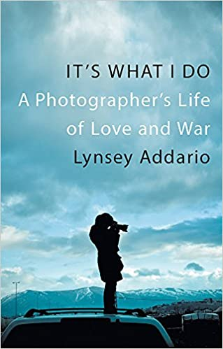 Its What I Do A Photographers Life Of Love And War Amazoncouk